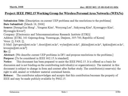 Doc.: IEEE 802. 15-08-0145-01-003c Submission March, 2008 ETRISlide 1 Project: IEEE P802.15 Working Group for Wireless Personal Area Networks (WPANs) Submission.