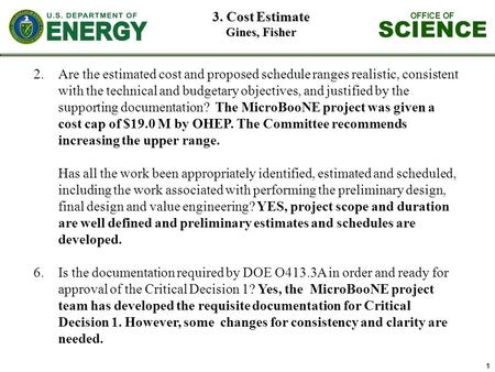 OFFICE OF SCIENCE 1 3. Cost Estimate Gines, Fisher 2.Are the estimated cost and proposed schedule ranges realistic, consistent with the technical and budgetary.