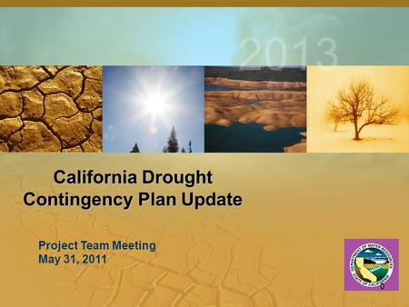 California Drought Contingency Plan Update 2013 Project Team Meeting May 31, 2011 0.