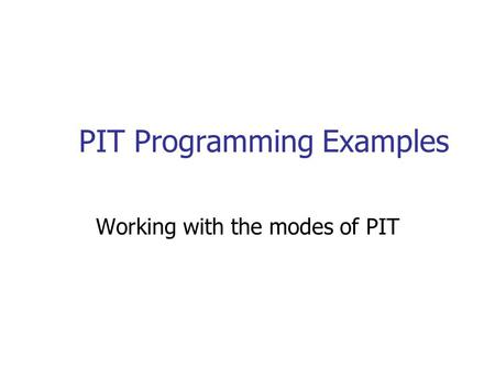PIT Programming Examples Working with the modes of PIT.