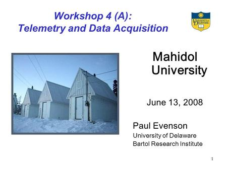 1 Workshop 4 (A): Telemetry and Data Acquisition Mahidol University June 13, 2008 Paul Evenson University of Delaware Bartol Research Institute.