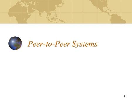 1 Peer-to-Peer Systems. 2 Introduction What is peer One that of equal standing with another Peer-to-peer A way of structure distributed applications Each.