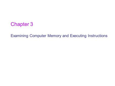 Chapter 3 Examining Computer Memory and Executing Instructions.