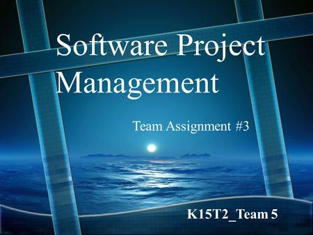 Software Project Management Team Assignment #3 K15T2_Team 5.