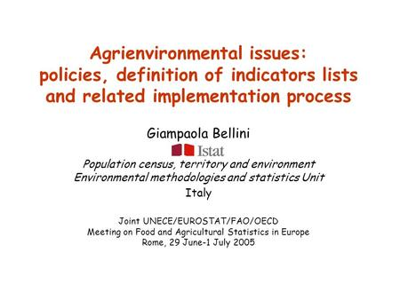 Agrienvironmental issues: policies, definition of indicators lists and related implementation process Giampaola Bellini Population census, territory and.