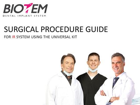SURGICAL PROCEDURE GUIDE FOR IR SYSTEM USING THE UNIVERSAL KIT.