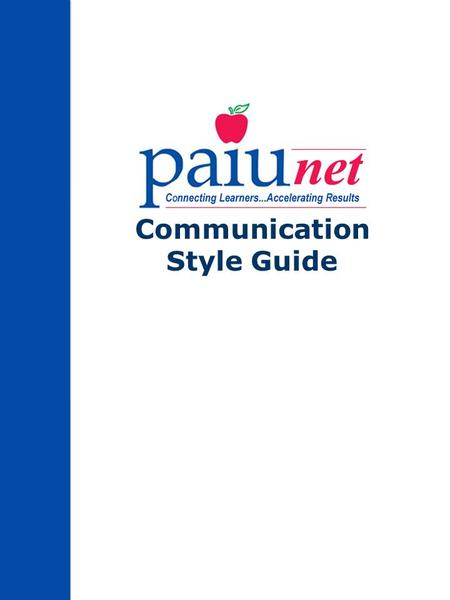 Communication Style Guide. 2 Table of Contents Introduction3 Delivering PAIUnet's Message4 Graphic Identity & the PAIUnet Logo5 Preformatted Materials6.