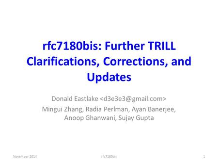 Rfc7180bis: Further TRILL Clarifications, Corrections, and Updates Donald Eastlake Mingui Zhang, Radia Perlman, Ayan Banerjee, Anoop Ghanwani, Sujay Gupta.