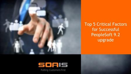 SOA IT Top 5 Critical Factors for Successful PeopleSoft 9.2 upgrade.
