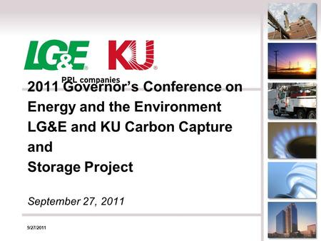 2011 Governor's Conference on Energy and the Environment LG&E and KU Carbon Capture and Storage Project September 27, 2011 9/27/2011.