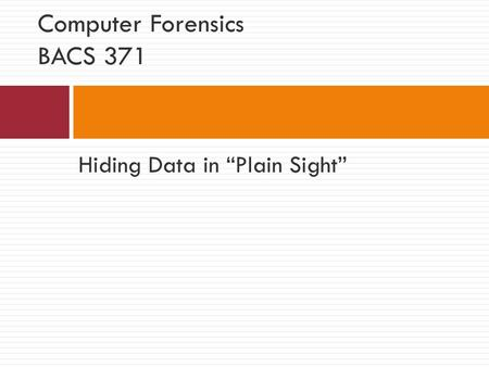 "Hiding Data in ""Plain Sight"" Computer Forensics BACS 371."