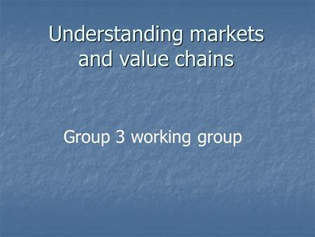 Understanding markets and value chains Group 3 working group.