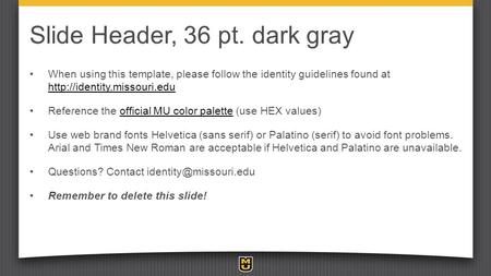 Slide Header, 36 pt. dark gray When using this template, please follow the identity guidelines found at