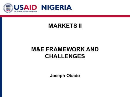 MARKETS II M&E FRAMEWORK AND CHALLENGES Joseph Obado.