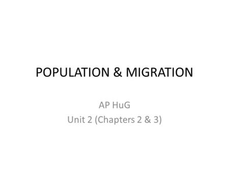 POPULATION & MIGRATION AP HuG Unit 2 (Chapters 2 & 3)
