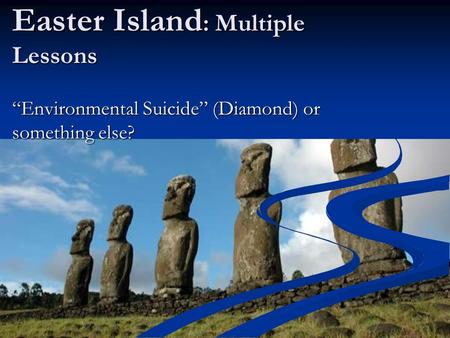 "Easter Island : Multiple Lessons ""Environmental Suicide"" (Diamond) or something else?"