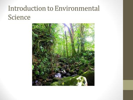 "Introduction to Environmental Science. Introduction to Environmnetal Science How do you define ""environment""?"