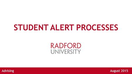 STUDENT ALERT PROCESSES AdvisingAugust 2015. ALERT TYPES ACADEMIC ALERT via the Faculty Feedback Survey Faculty to Primary Advisor - Student has missed.