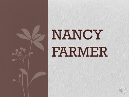 NANCY FARMER  Born in, 1949, in Phoenix.  Lived in the hotel that her parents owned in Yuma.  By the time she was in first grade she could read at.