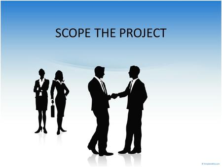 SCOPE THE PROJECT. Managing Client Expectations Client always seem to expect more than we are prepared to deliver. The expectations gap between client.