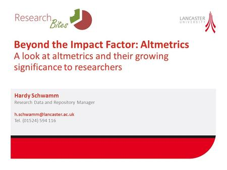 Beyond the Impact Factor: Altmetrics A look at altmetrics and their growing significance to researchers Hardy Schwamm Research Data and Repository Manager.