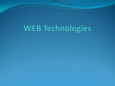 Web <strong>Technologies</strong> Introduction Web <strong>Technologies</strong> are playing the leading role <strong>in</strong> the World Wide Web includes many <strong>latest</strong> evolutions <strong>in</strong> it like Web Services,
