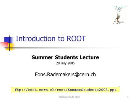 Introduction to ROOT1 Summer Students Lecture 20 July 2005 ftp://root.cern.ch/root/SummerStudents2005.ppt Introduction to ROOT.
