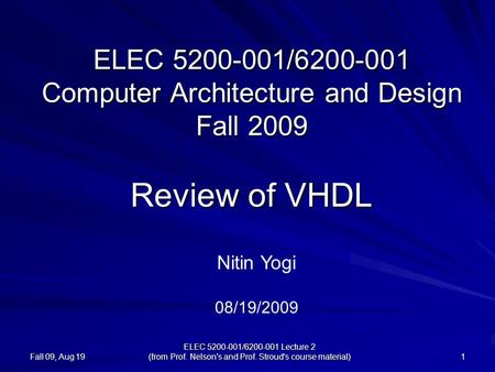 Fall 09, Aug 19 ELEC 5200-001/6200-001 Lecture 2 (from Prof. Nelson's and Prof. Stroud's course material) 1 ELEC 5200-001/6200-001 Computer Architecture.