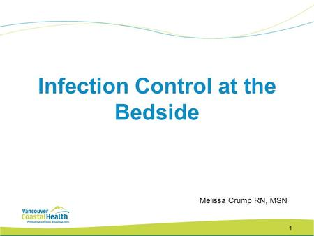 1 Infection Control at the Bedside Melissa Crump RN, MSN.