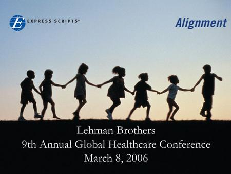 Lehman Brothers 9th Annual Global Healthcare Conference March 8, 2006.