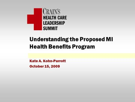 Understanding the Proposed MI Health Benefits Program Kate A. Kohn-Parrott October 15, 2009.