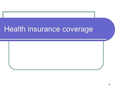 Health insurance coverage 1. Health Insurance Coverage Hospital insurance  Classified as medical insurance.  Covers for most or all of the charges during.