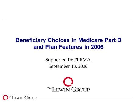 0 Beneficiary Choices in Medicare Part D and Plan Features in 2006 Supported by PhRMA September 13, 2006.