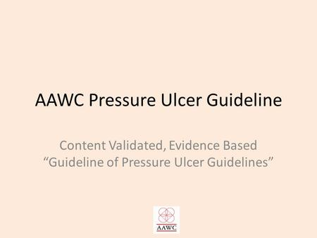 "AAWC Pressure Ulcer Guideline Content Validated, Evidence Based ""Guideline of Pressure Ulcer Guidelines"""