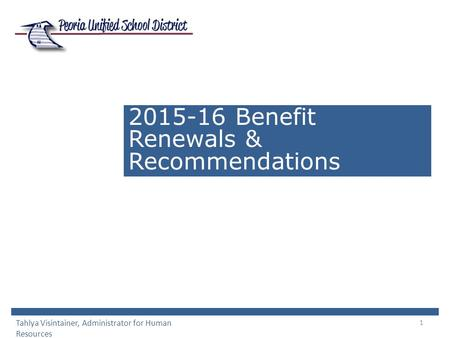 1 2015-16 Benefit Renewals & Recommendations Tahlya Visintainer, Administrator for Human Resources.