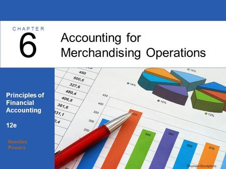 Needles Powers Principles of Financial Accounting 12e Accounting for Merchandising Operations 6 C H A P T E R ©human/iStockphoto.