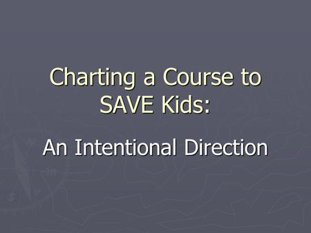 Charting a Course to SAVE Kids: An Intentional Direction.