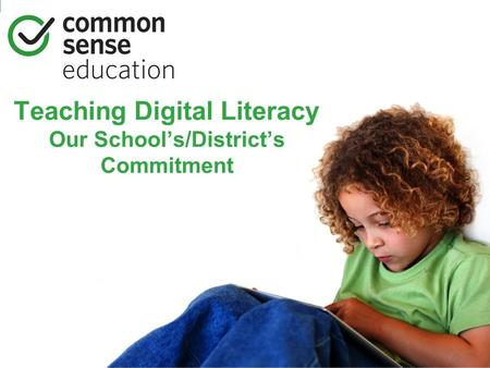 Teaching Digital Literacy Our School's/District's Commitment.