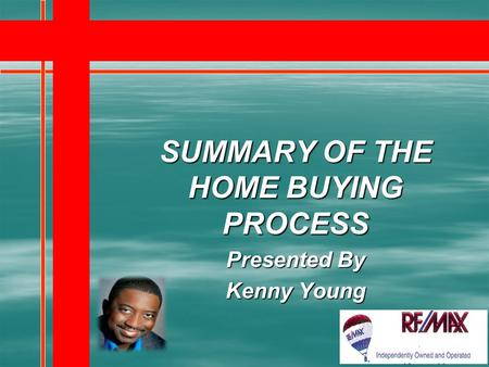 SUMMARY OF THE HOME BUYING PROCESS Presented By Kenny Young.
