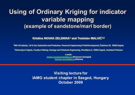 Using of Ordinary Kriging for indicator variable mapping (example of sandstone/marl border) Visiting lecture for IAMG student chapter in Szeged, Hungary.