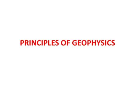 PRINCIPLES OF GEOPHYSICS. Introduction Geophysics is an interdisciplinary physical science concerned with the nature of the earth and its environment.