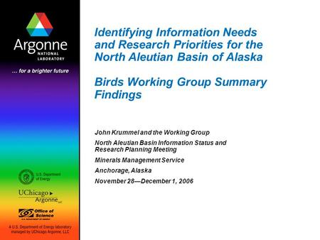 Identifying Information Needs and Research Priorities for the North Aleutian Basin of Alaska Birds Working Group Summary Findings John Krummel and the.