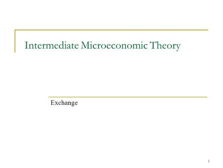 1 Intermediate Microeconomic Theory Exchange. What can a market do? We've seen that markets are interesting in that if one exists, and someone chooses.