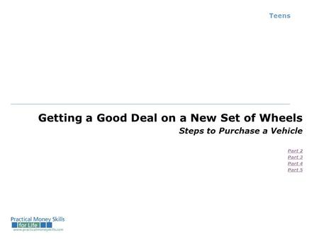 Teens Getting a Good Deal on a New Set of Wheels Steps to Purchase a Vehicle Part 2 Part 3 Part 4 Part 5.