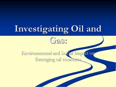 Investigating Oil and Gas: Environmental and Social Impact on Emerging oil countries.