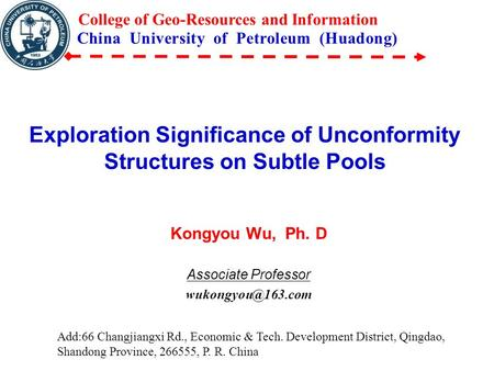 Exploration Significance of Unconformity Structures on Subtle Pools Kongyou Wu, Ph. D Associate Professor China University of Petroleum.
