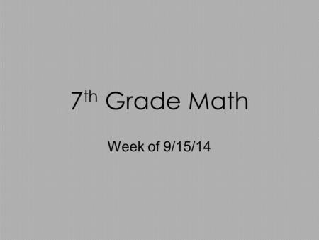 7 th Grade Math Week of 9/15/14. Monday: Bell Work –25 = 7h + 3 Solve the equations TURN IN WORKBOOK PAGE 102!!