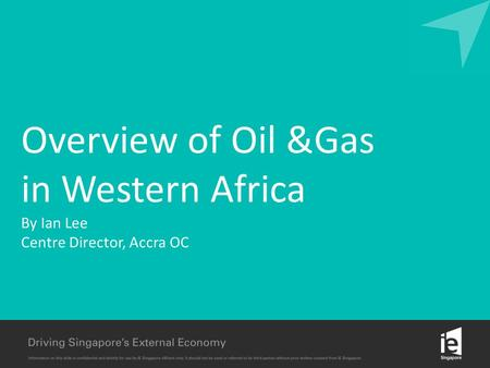 Overview of Oil &Gas in Western Africa By Ian Lee Centre Director, Accra OC.