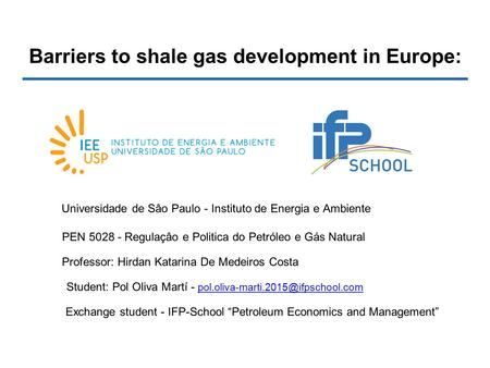 Barriers to shale gas development in Europe: Universidade de Sâo Paulo - Instituto de Energia e Ambiente PEN 5028 - Regulaçâo e Politica do Petróleo e.