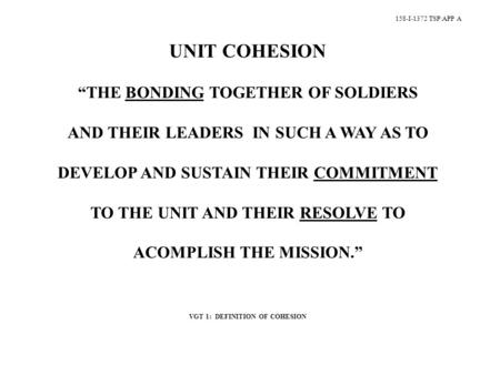 "158-I-1372 TSP\APP A UNIT COHESION ""THE BONDING TOGETHER OF SOLDIERS AND THEIR LEADERS IN SUCH A WAY AS TO DEVELOP AND SUSTAIN THEIR COMMITMENT TO THE."